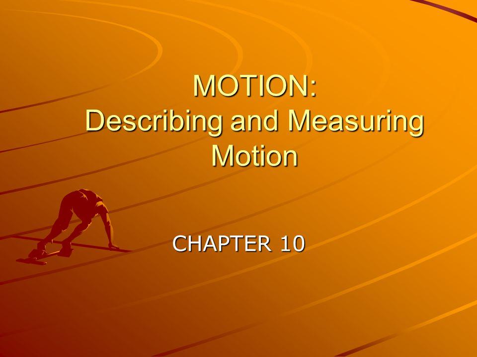 MOTION: Describing and Measuring Motion