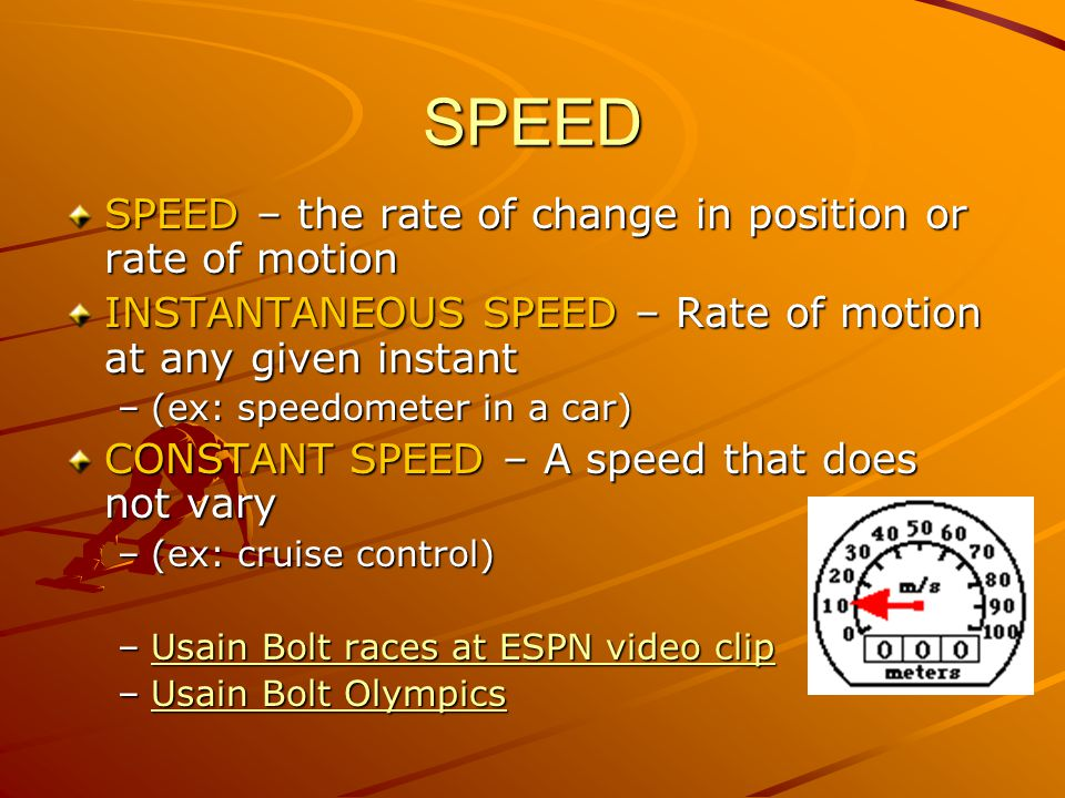 SPEED SPEED – the rate of change in position or rate of motion
