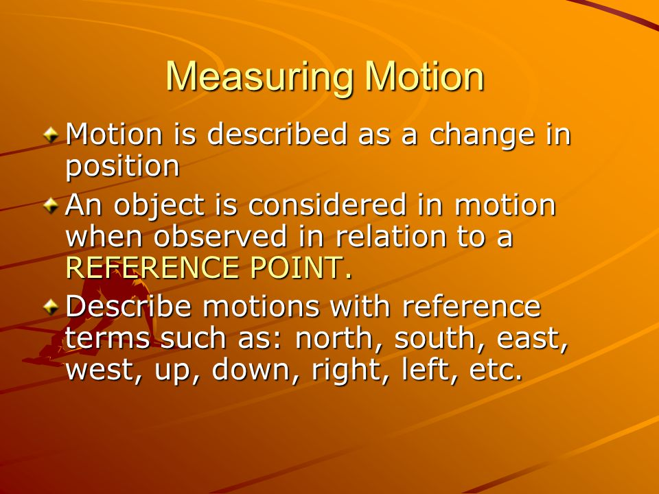 Measuring Motion Motion is described as a change in position