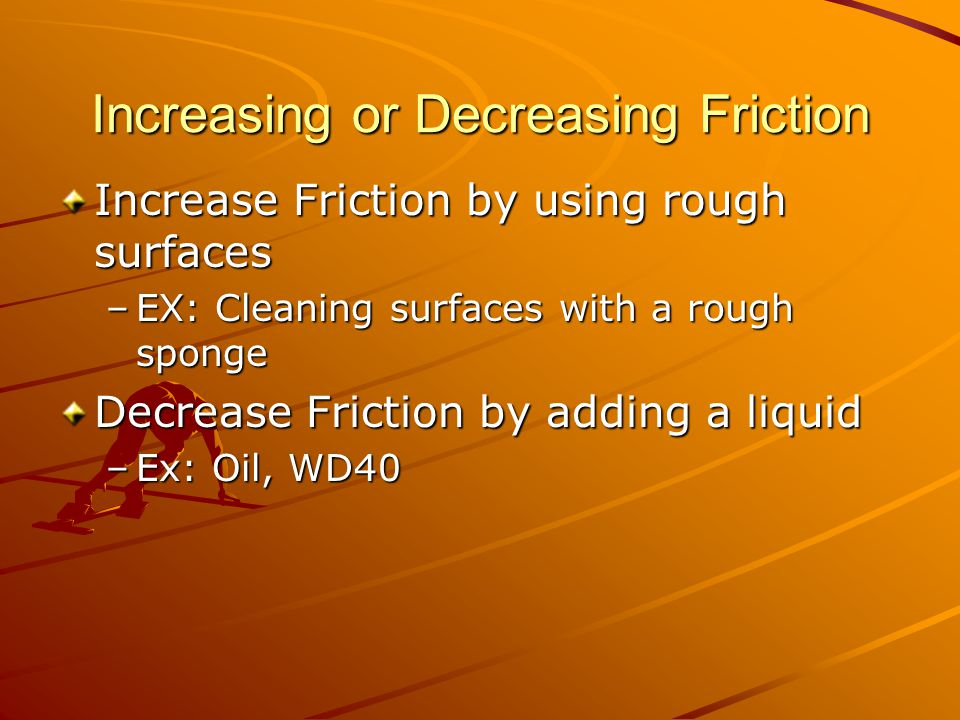 Increasing or Decreasing Friction