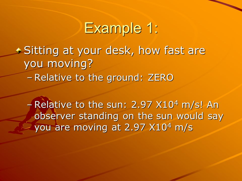 Example 1: Sitting at your desk, how fast are you moving