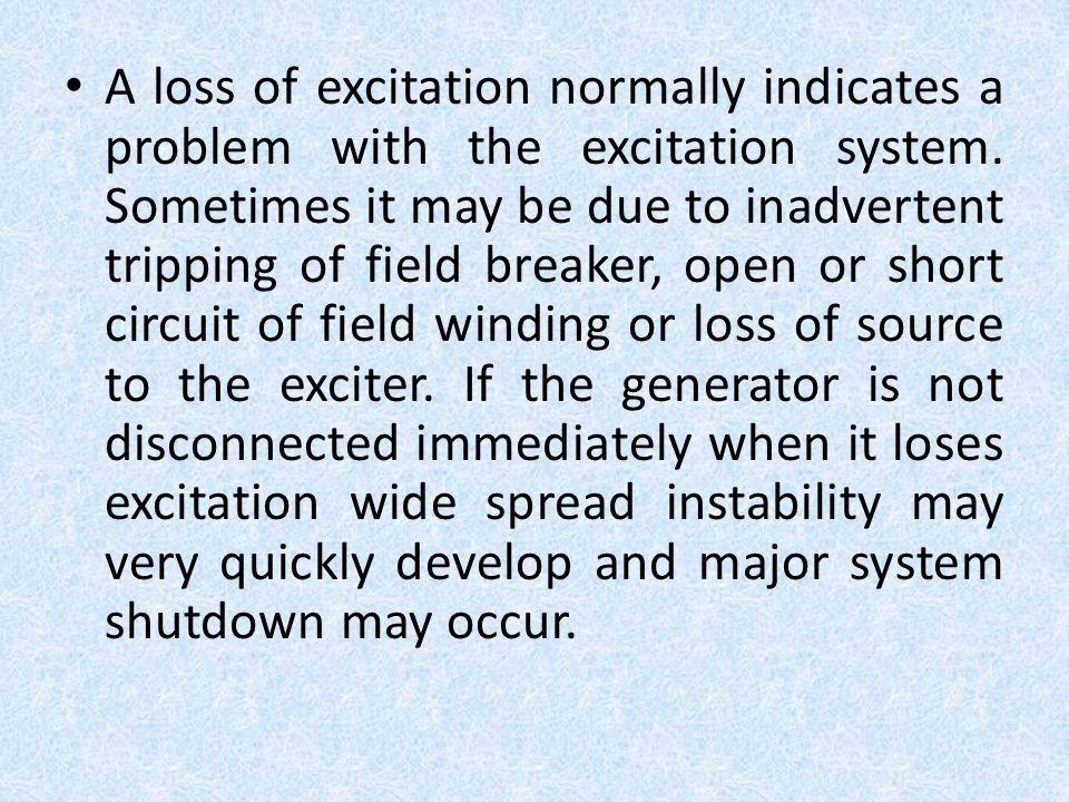A loss of excitation normally indicates a problem with the excitation system.