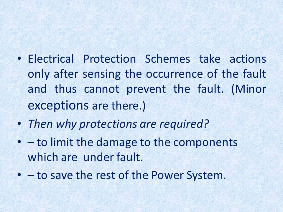 Electrical Protection Schemes take actions only after sensing the occurrence of the fault and thus cannot prevent the fault. (Minor exceptions are there.)