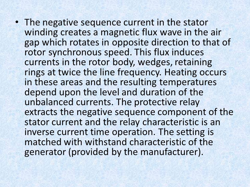 The negative sequence current in the stator winding creates a magnetic flux wave in the air gap which rotates in opposite direction to that of rotor synchronous speed.