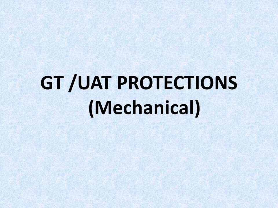 GT /UAT PROTECTIONS (Mechanical)