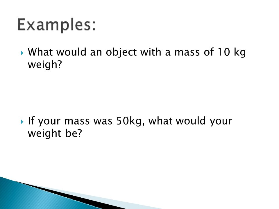 Examples: What would an object with a mass of 10 kg weigh