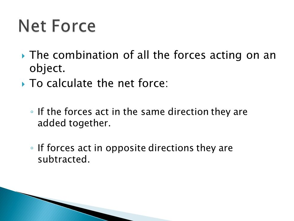 Net Force The combination of all the forces acting on an object.
