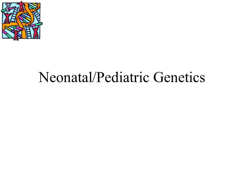 Neonatal/Pediatric Genetics