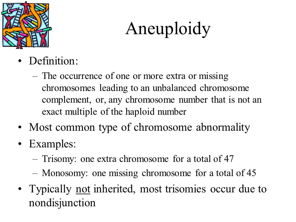 Aneuploidy Definition: Most common type of chromosome abnormality