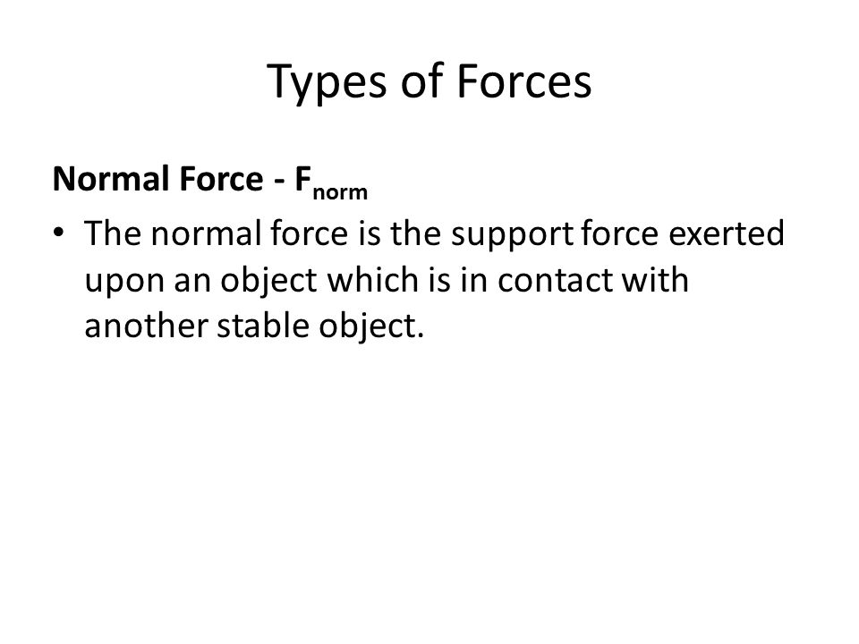 Types of Forces Normal Force - Fnorm