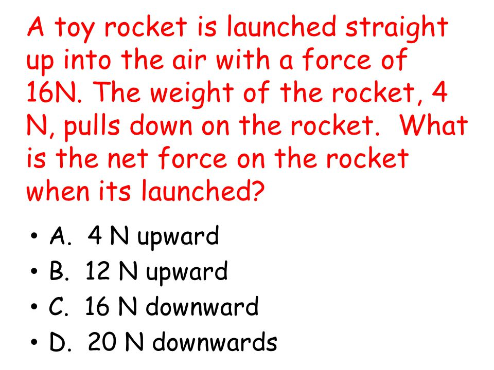 A toy rocket is launched straight up into the air with a force of 16N