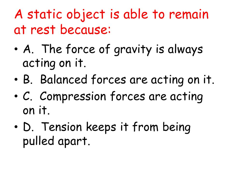 A static object is able to remain at rest because: