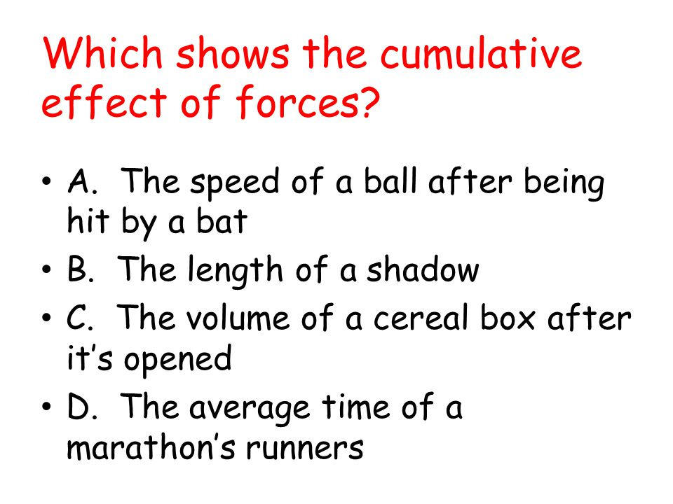 Which shows the cumulative effect of forces