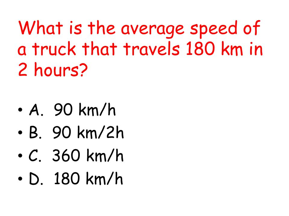What is the average speed of a truck that travels 180 km in 2 hours
