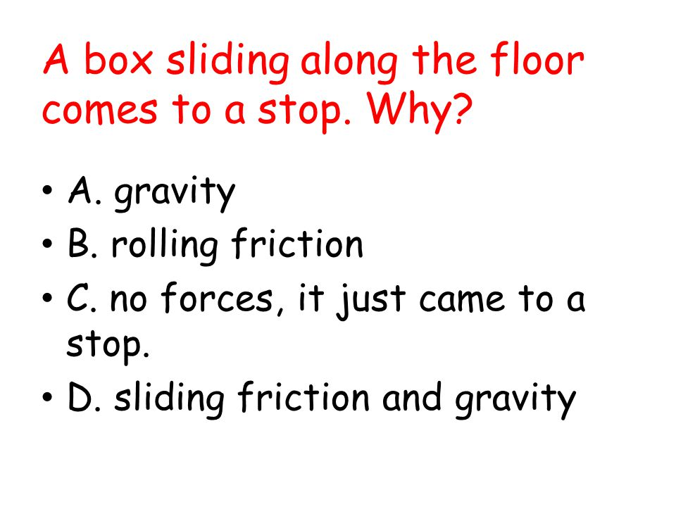 A box sliding along the floor comes to a stop. Why