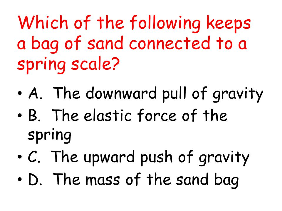 Which of the following keeps a bag of sand connected to a spring scale