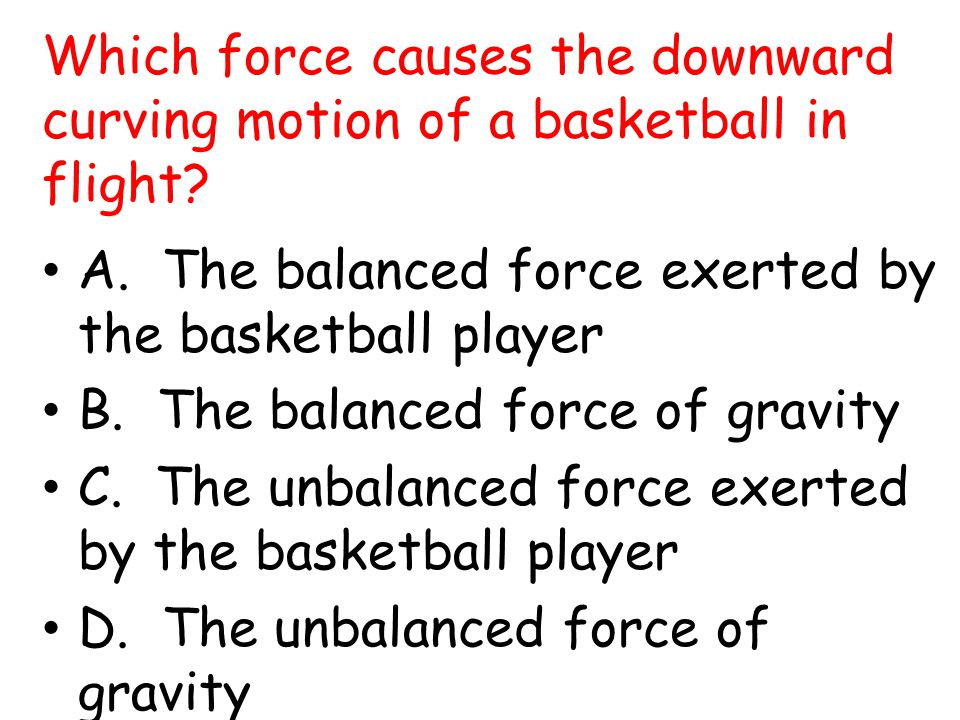 Which force causes the downward curving motion of a basketball in flight