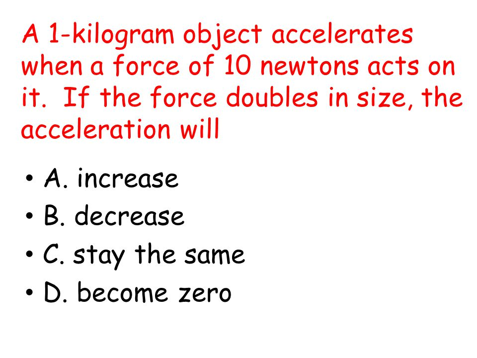 A 1-kilogram object accelerates when a force of 10 newtons acts on it