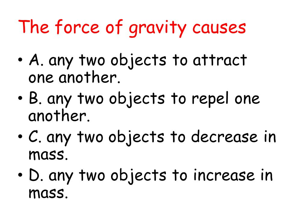 The force of gravity causes