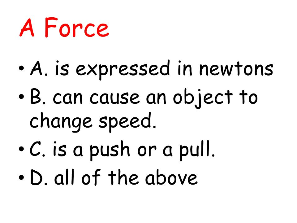 A Force A. is expressed in newtons