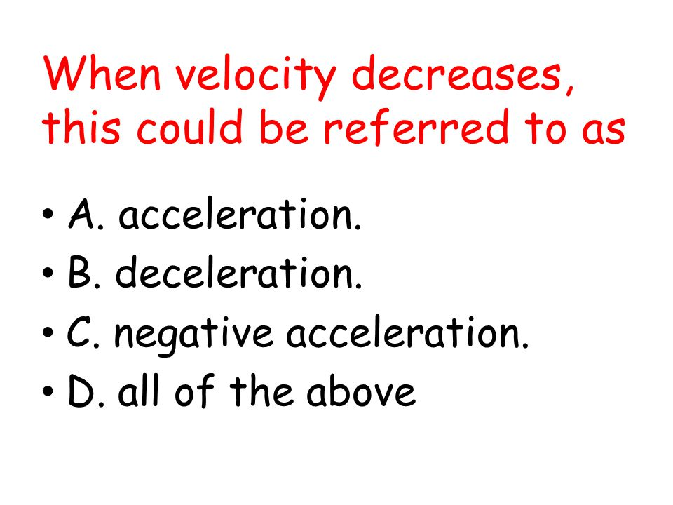 When velocity decreases, this could be referred to as