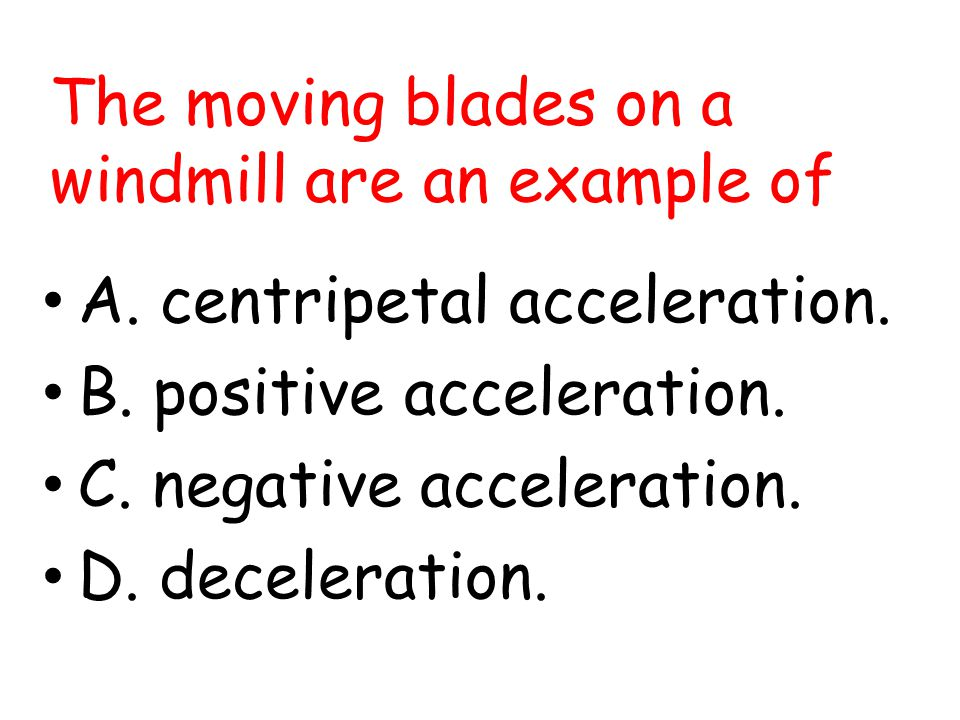 The moving blades on a windmill are an example of