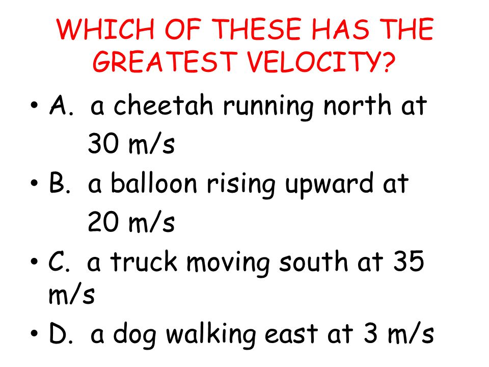 WHICH OF THESE HAS THE GREATEST VELOCITY