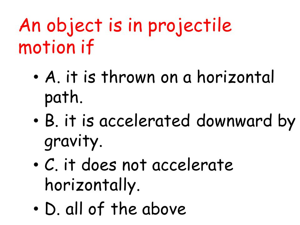 An object is in projectile motion if
