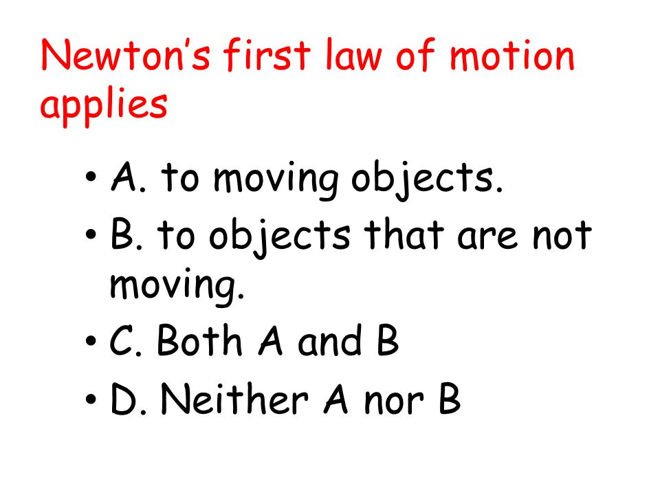 Newton's first law of motion applies