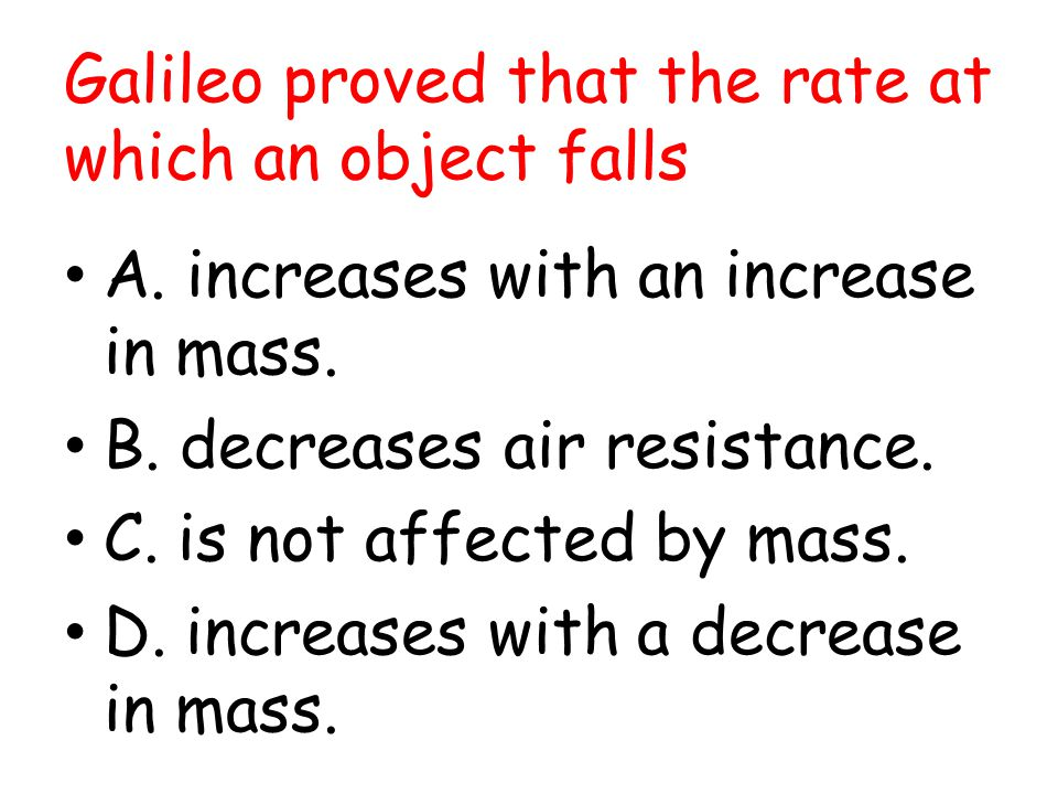 Galileo proved that the rate at which an object falls