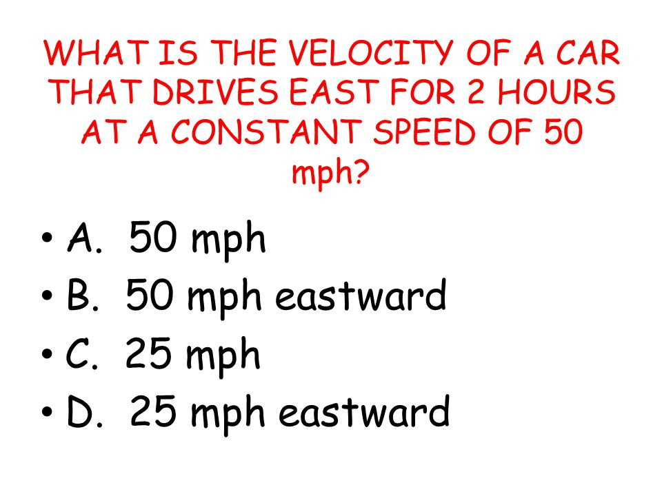 A. 50 mph B. 50 mph eastward C. 25 mph D. 25 mph eastward