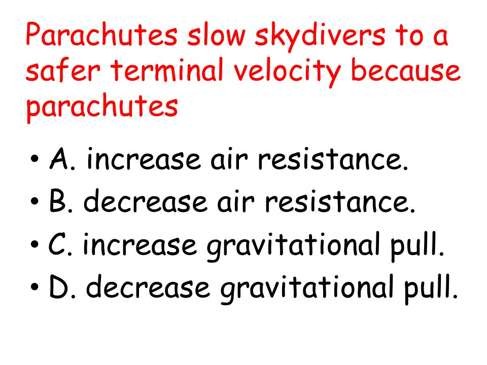 Parachutes slow skydivers to a safer terminal velocity because parachutes