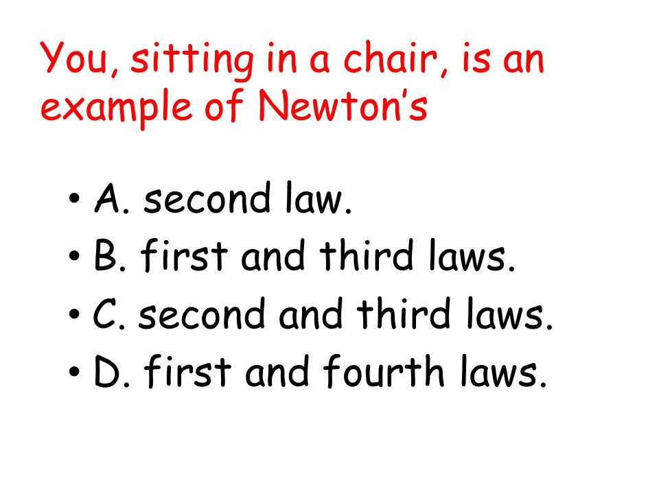 You, sitting in a chair, is an example of Newton's