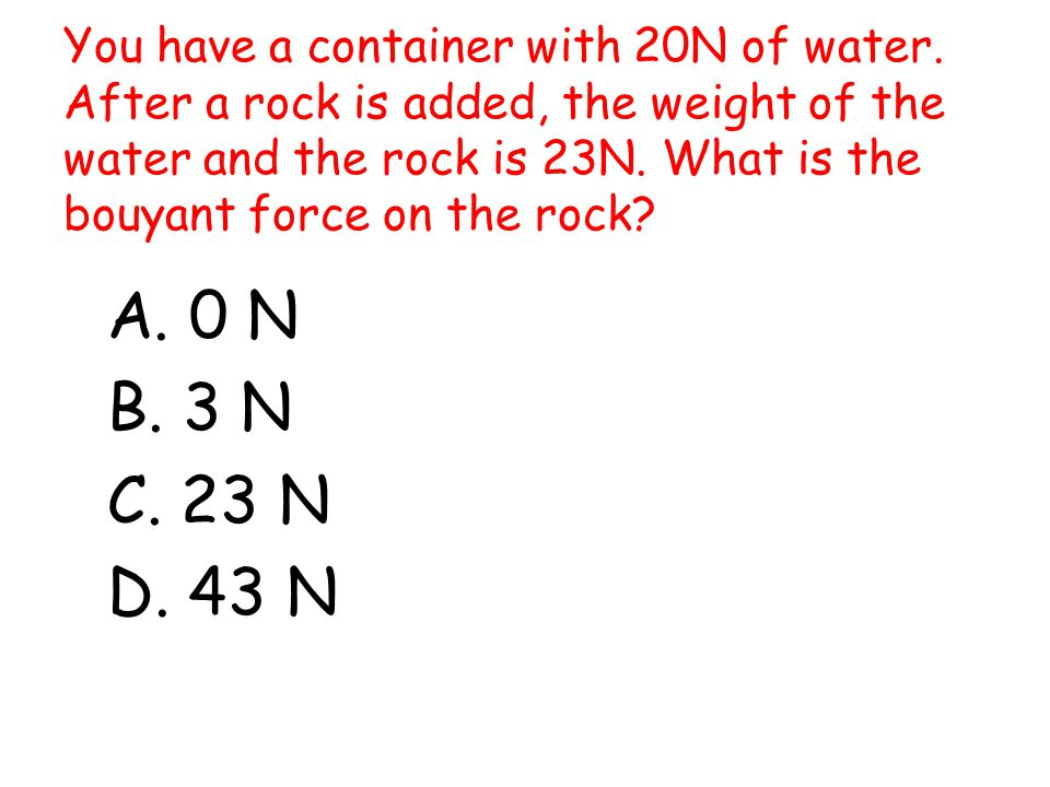 You have a container with 20N of water