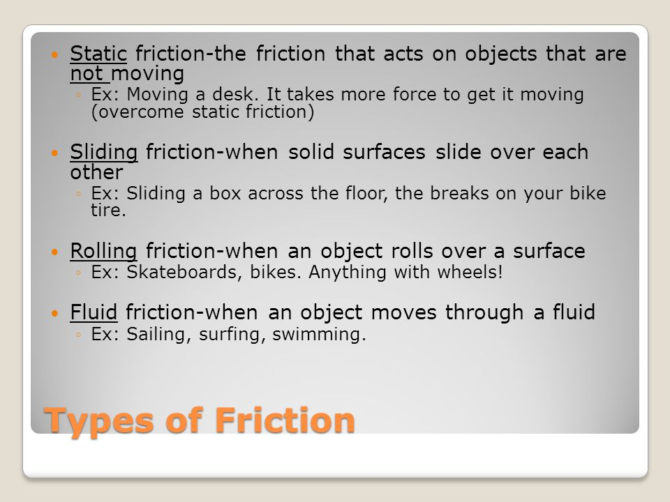 Static friction-the friction that acts on objects that are not moving