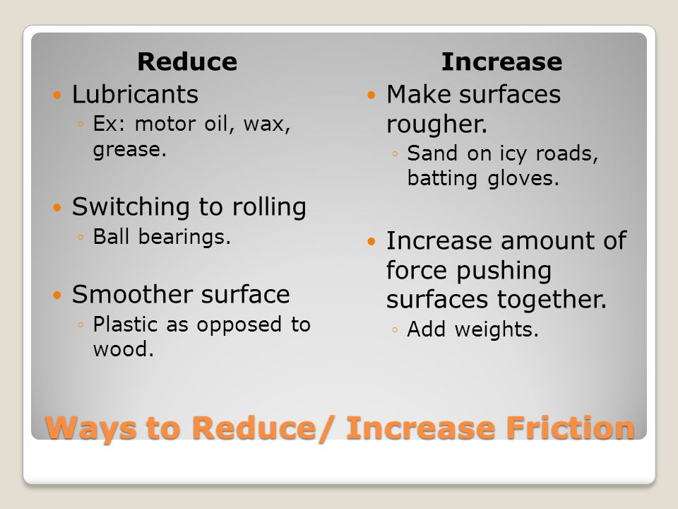 Ways to Reduce/ Increase Friction