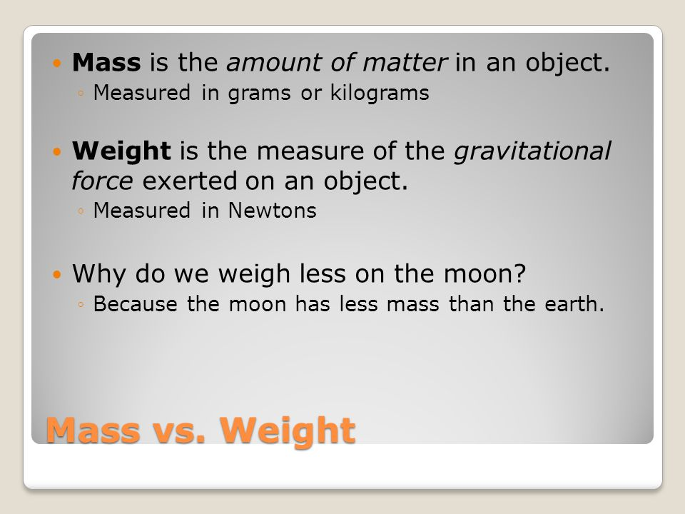 Mass vs. Weight Mass is the amount of matter in an object.