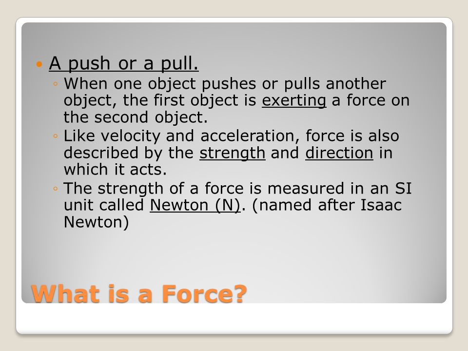 What is a Force A push or a pull.