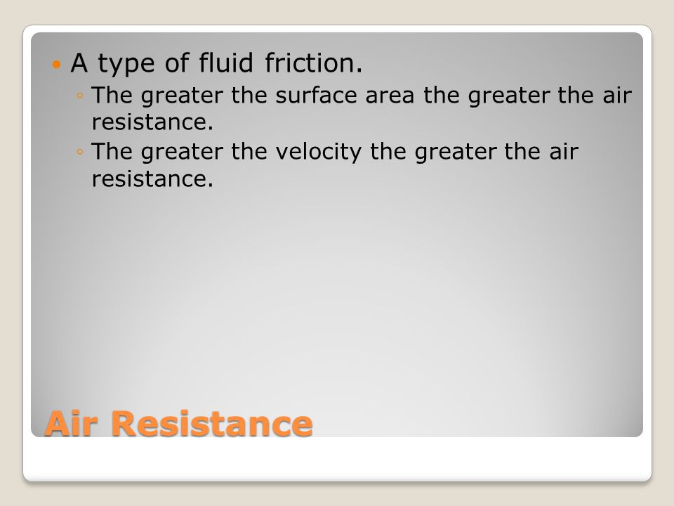 Air Resistance A type of fluid friction.