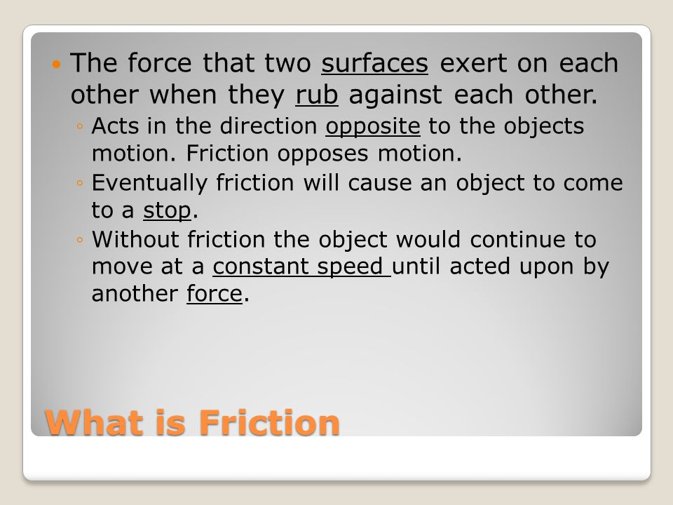 The force that two surfaces exert on each other when they rub against each other.