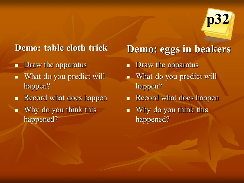 p32 Demo: eggs in beakers Demo: table cloth trick Draw the apparatus
