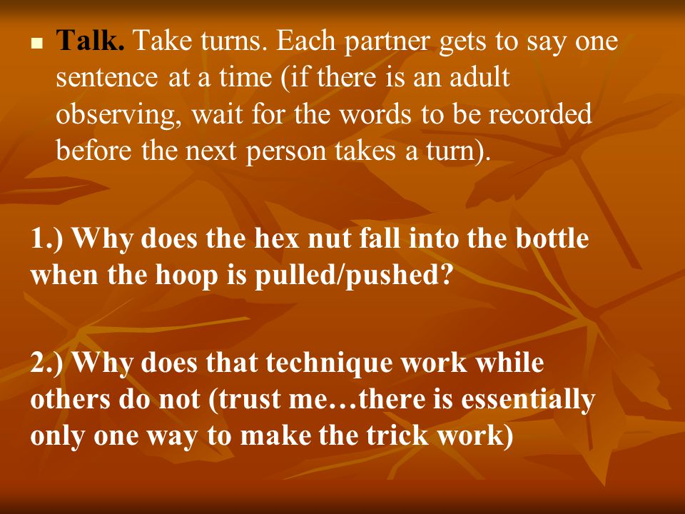 Talk. Take turns. Each partner gets to say one sentence at a time (if there is an adult observing, wait for the words to be recorded before the next person takes a turn).