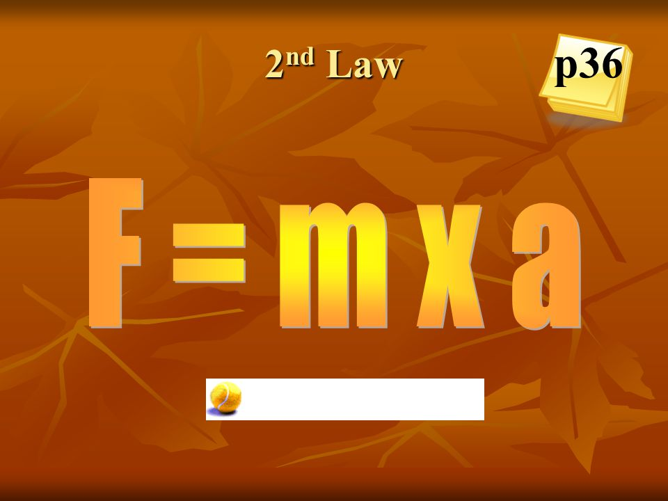 2nd Law p36 F = m x a