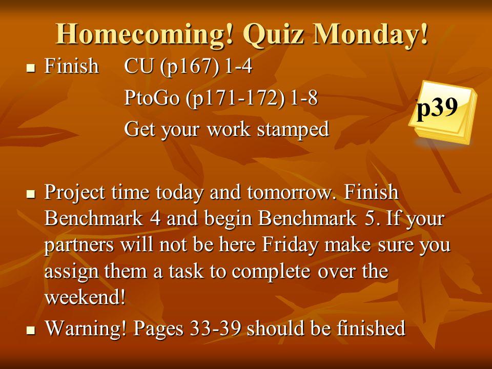 Homecoming! Quiz Monday!
