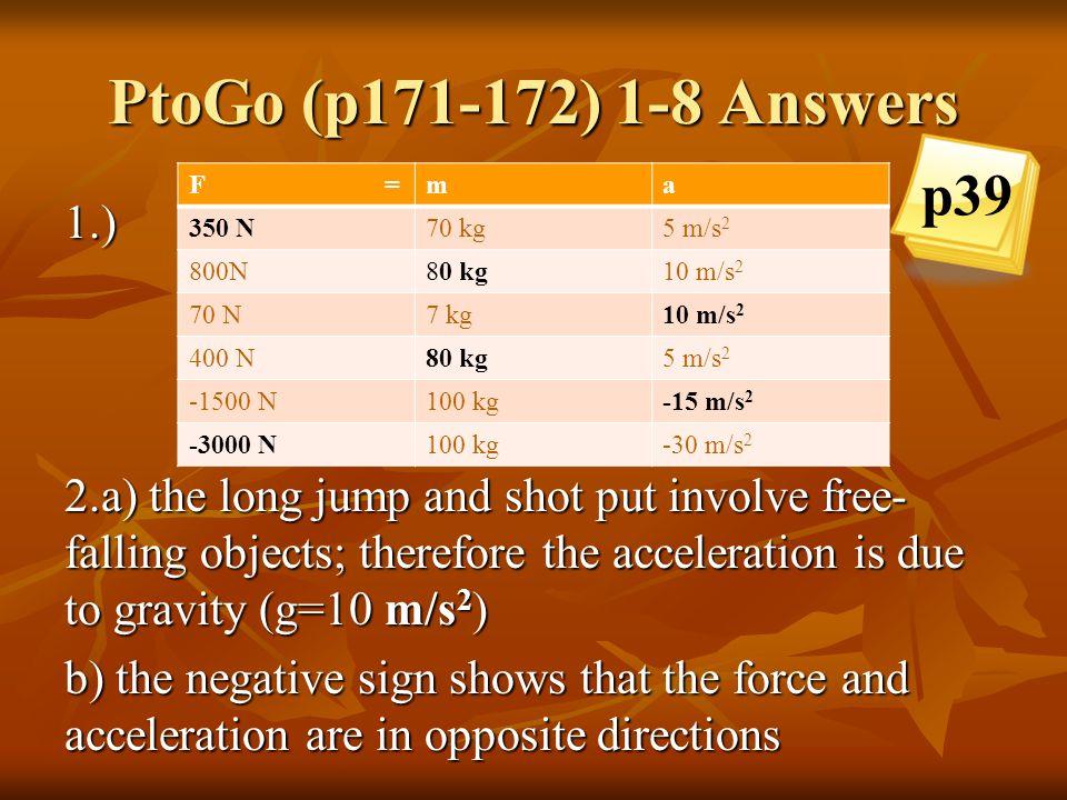 PtoGo (p171-172) 1-8 Answers p39. F = m. a. 350 N. 70 kg. 5 m/s2. 800N.