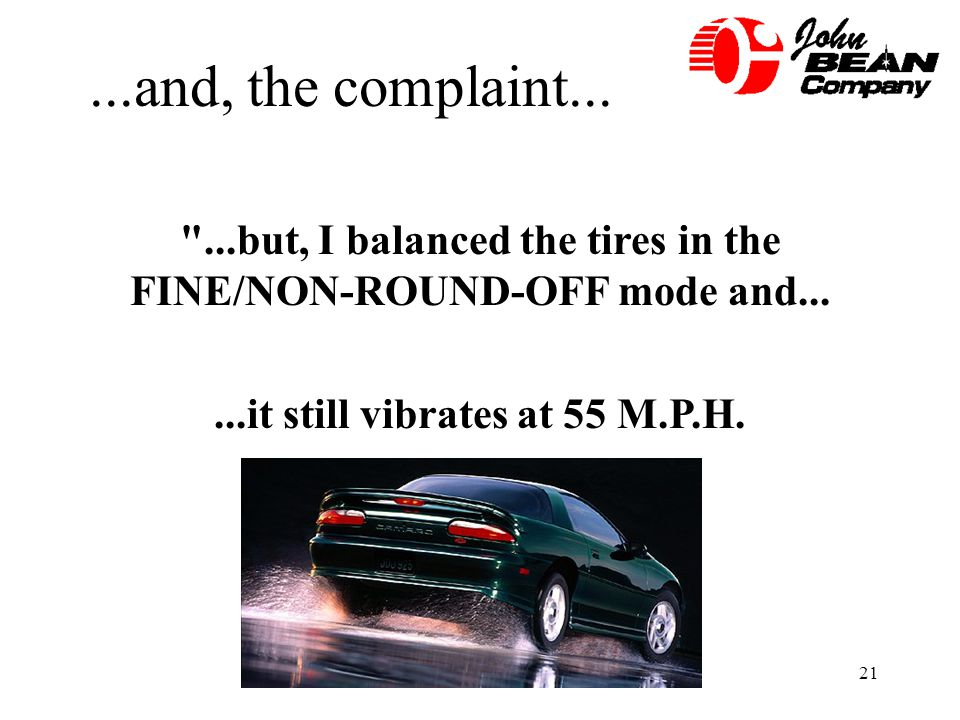 ...and, the complaint... ...but, I balanced the tires in the FINE/NON-ROUND-OFF mode and...