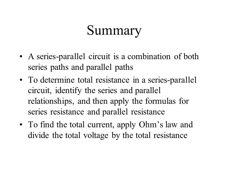 Summary A series-parallel circuit is a combination of both series paths and parallel paths.