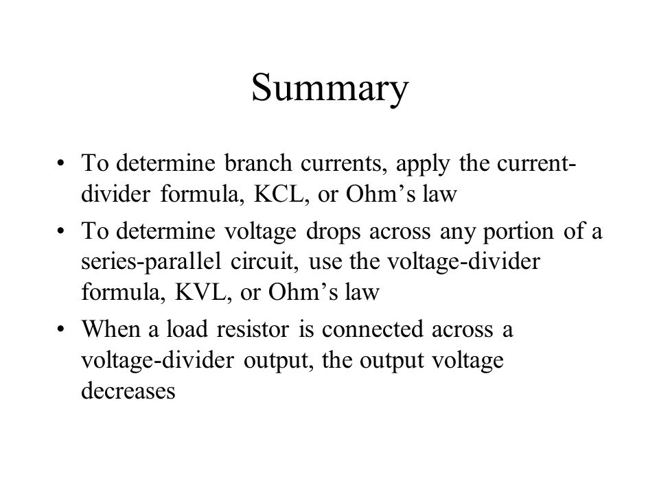 Summary To determine branch currents, apply the current-divider formula, KCL, or Ohm's law.