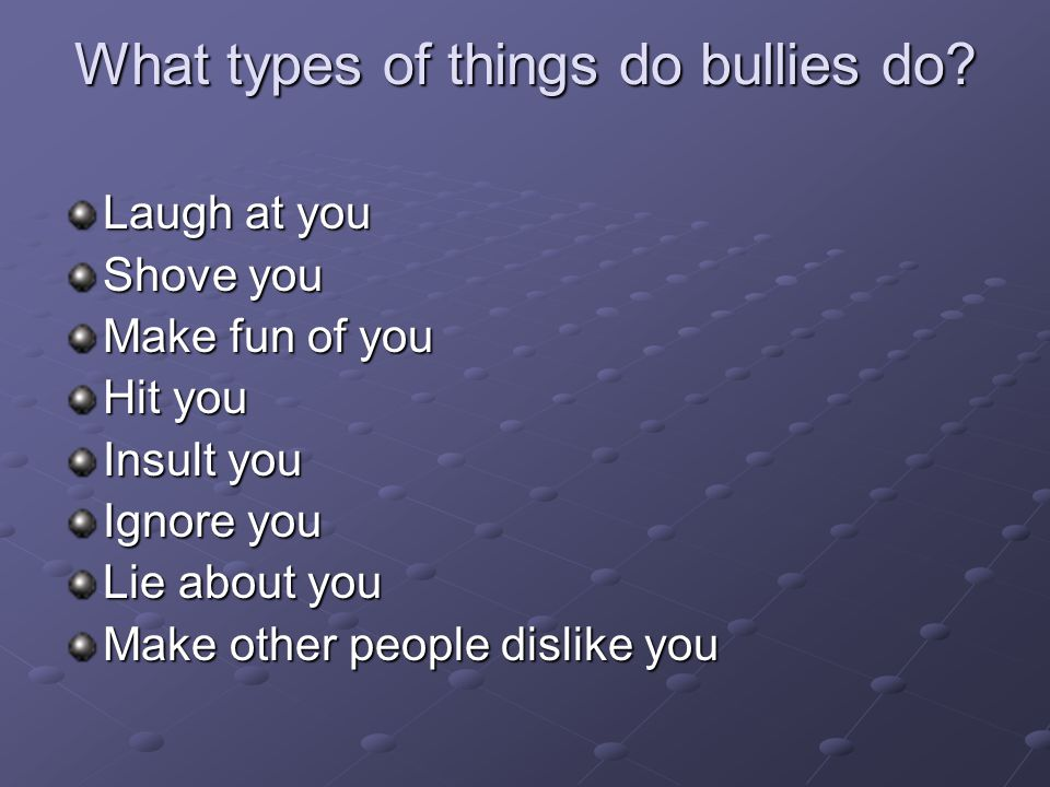 What types of things do bullies do