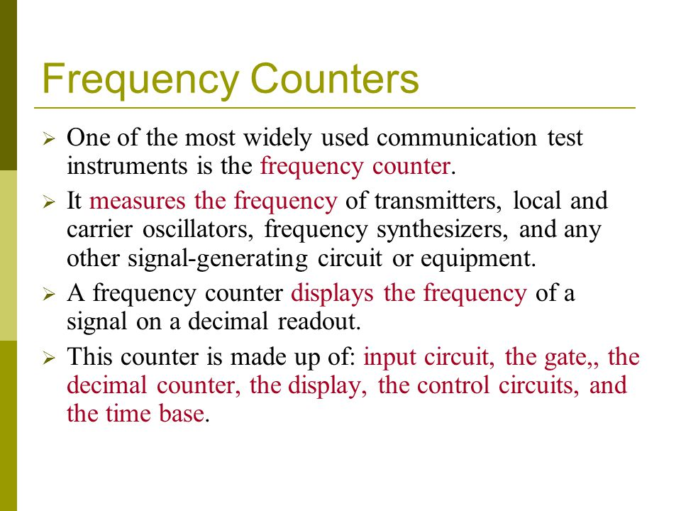 Frequency Counters One of the most widely used communication test instruments is the frequency counter.